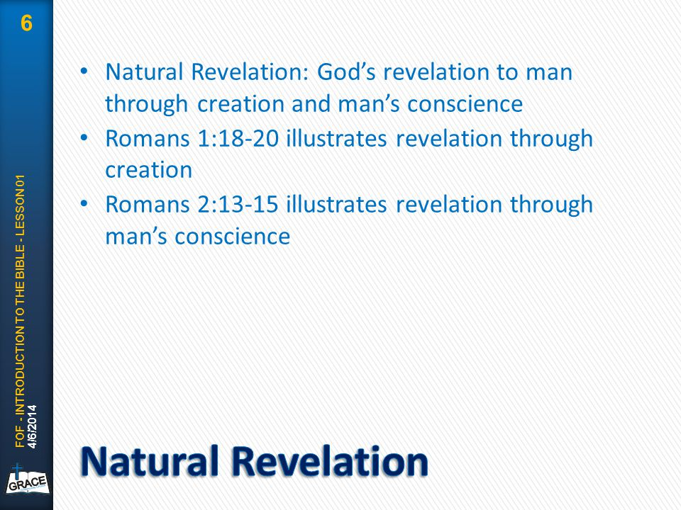 Natural Revelation: God's revelation to man through creation and man's conscience Romans 1:18-20 illustrates revelation through creation Romans 2:13-1