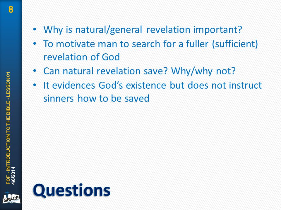 Why is natural/general revelation important? To motivate man to search for a fuller (sufficient) revelation of God Can natural revelation save? Why/wh