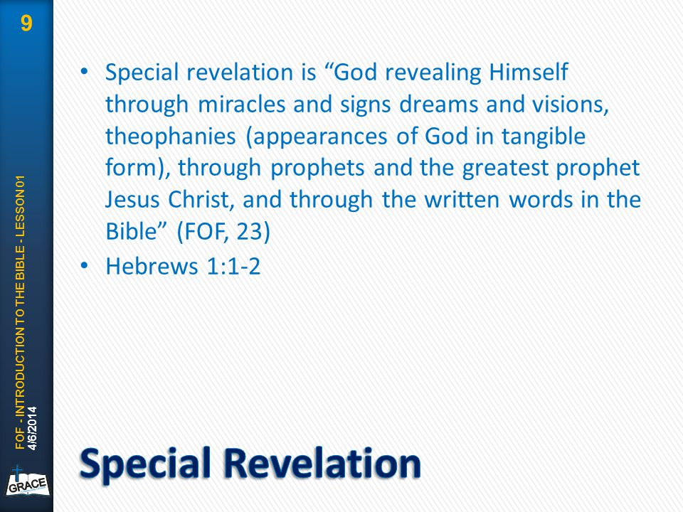 "Special revelation is ""God revealing Himself through miracles and signs dreams and visions, theophanies (appearances of God in tangible form), through"