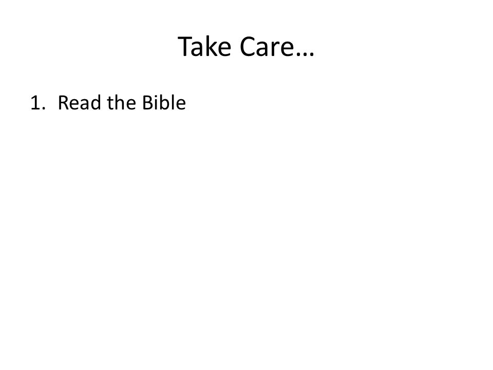 Take Care… 1.Read the Bible
