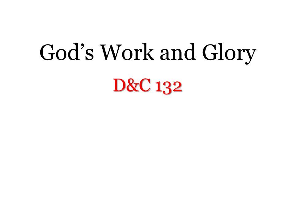 God's Work and Glory D&C 132