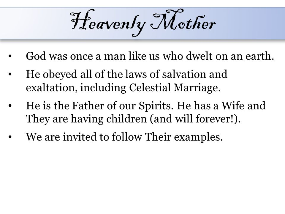 Heavenly Mother God was once a man like us who dwelt on an earth.