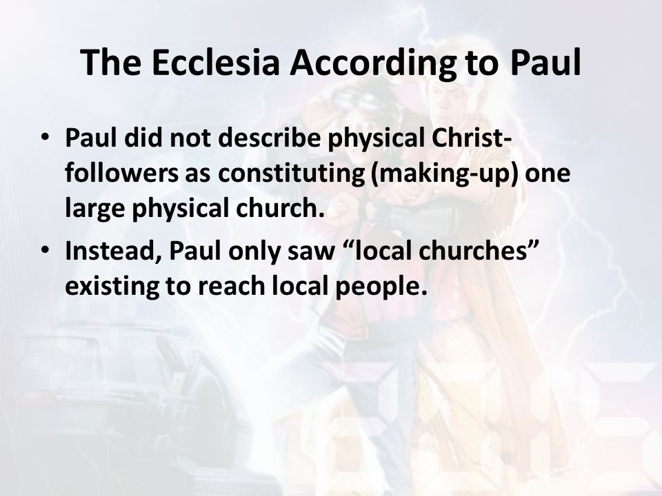 The Ecclesia According to Paul 14For you, brothers, became imitators of God s churches in Judea, which are in Christ Jesus: You suffered from your own countrymen the same things those churches suffered from the Jews… (1 Thessalonians 2.14) 4Therefore, among God s churches we boast about your perseverance and faith in all the persecutions and trials you are enduring.