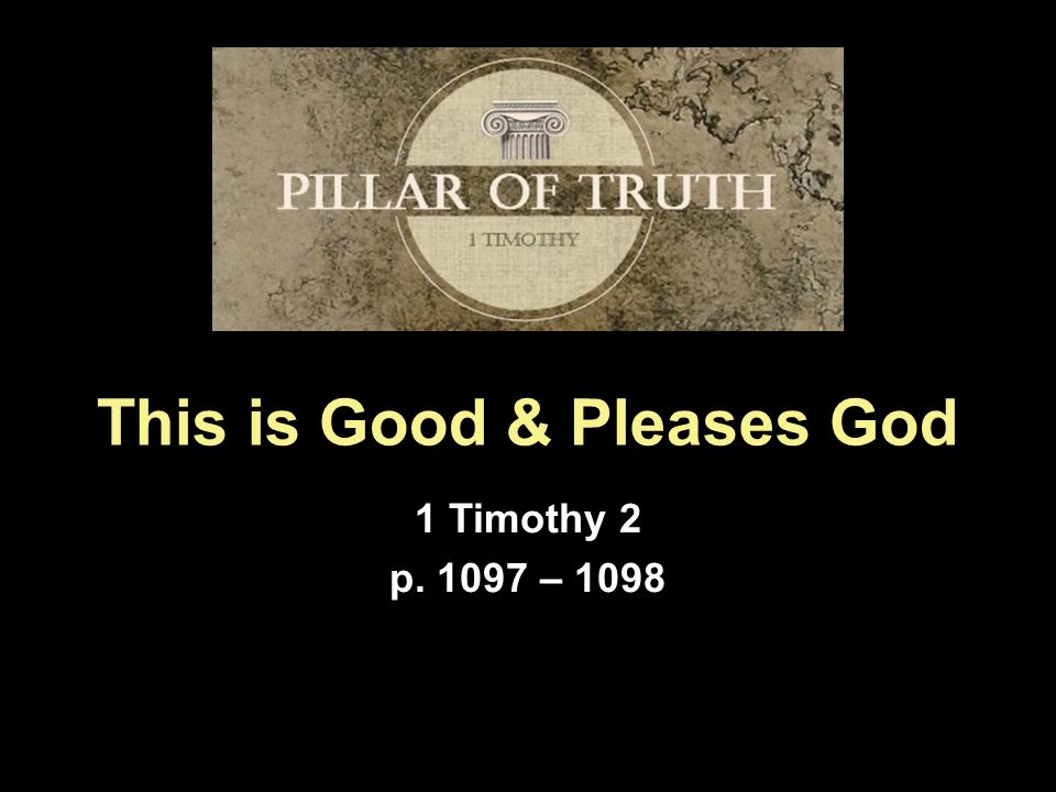 This is Good & Pleases God 1 Timothy 2 p. 1097 – 1098