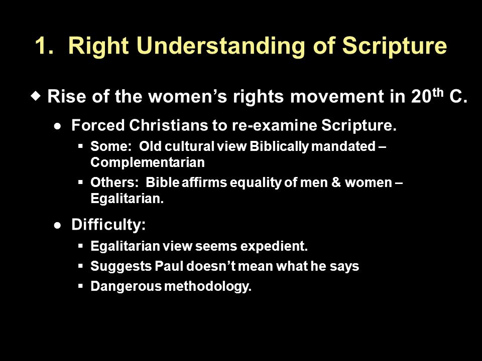 1. Right Understanding of Scripture  Rise of the women's rights movement in 20 th C.