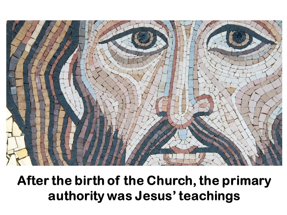 After the birth of the Church, the primary authority was Jesus' teachings
