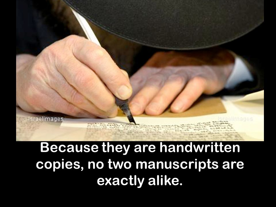 Because they are handwritten copies, no two manuscripts are exactly alike.