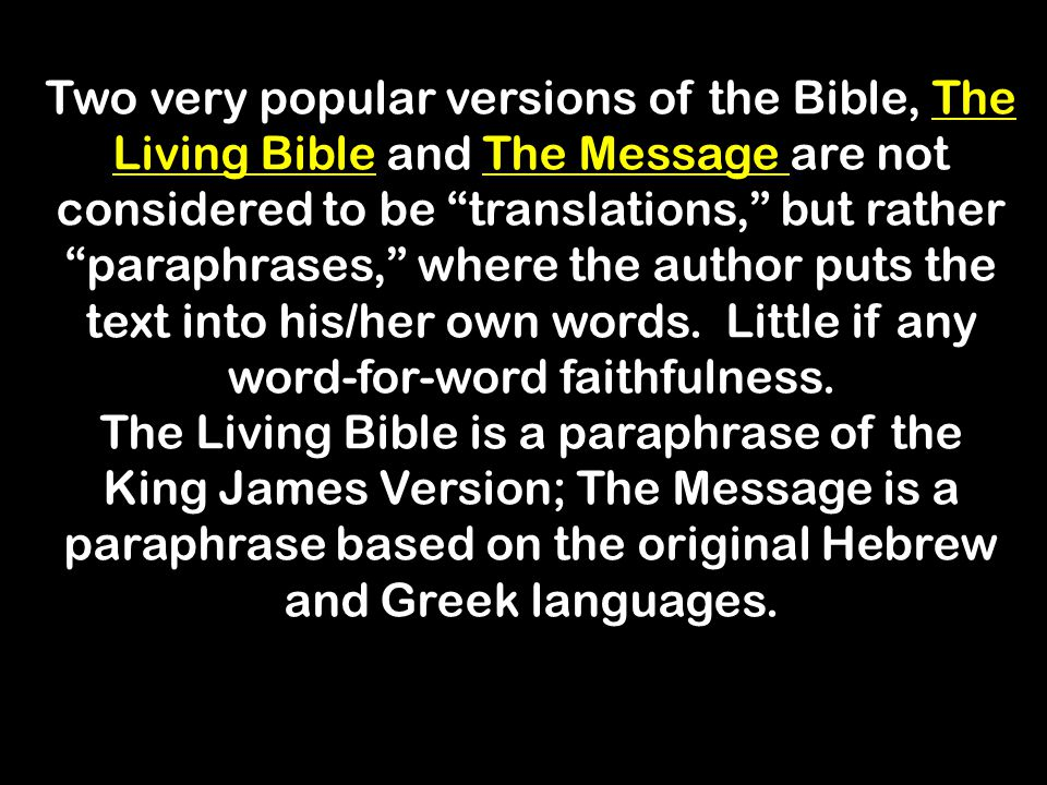 "Two very popular versions of the Bible, The Living Bible and The Message are not considered to be ""translations,"" but rather ""paraphrases,"" where the"