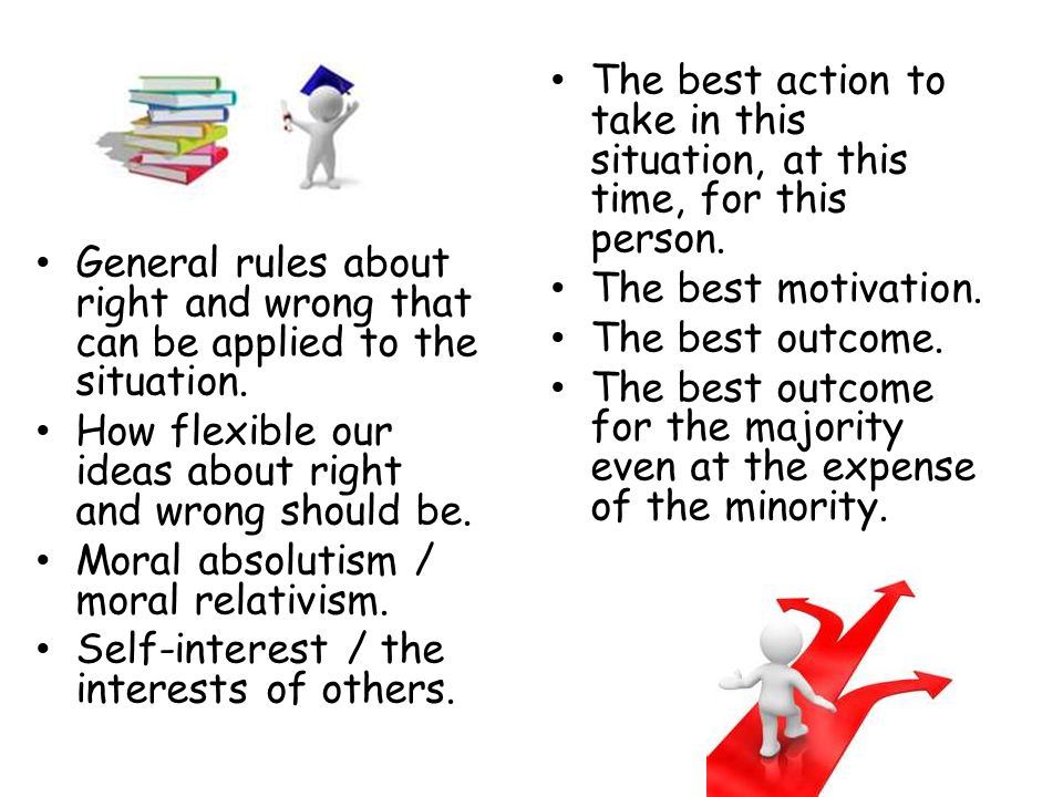 General rules about right and wrong that can be applied to the situation.