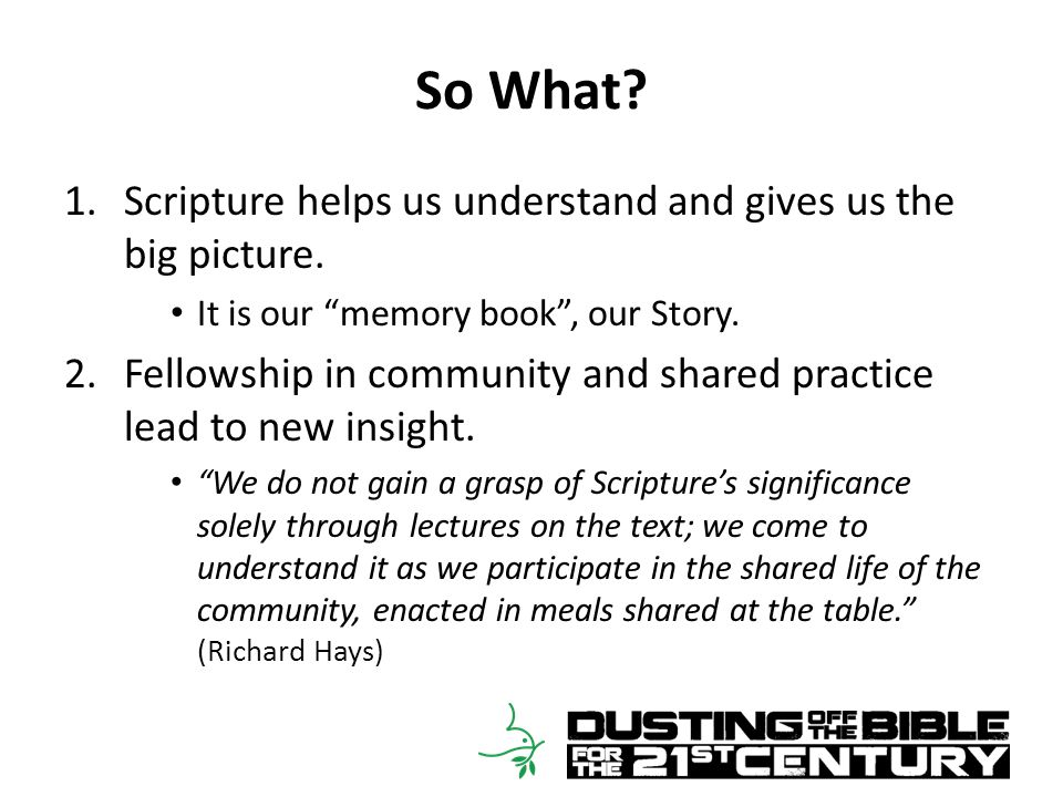 So What. 1.Scripture helps us understand and gives us the big picture.