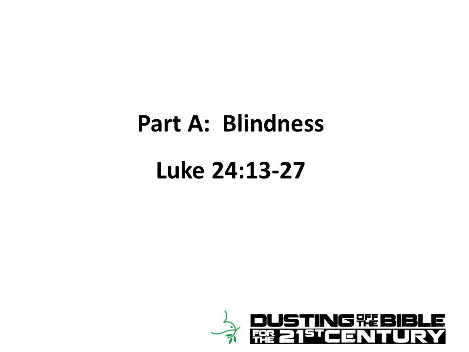 Part A: Blindness Luke 24:13-27