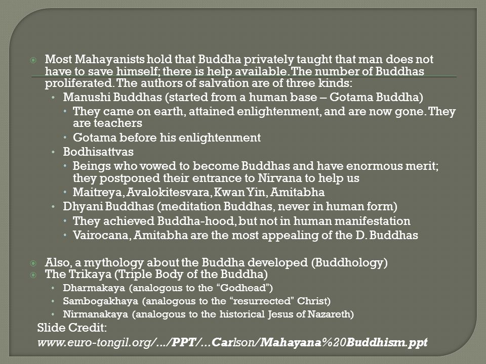 Most Mahayanists hold that Buddha privately taught that man does not have to save himself; there is help available.