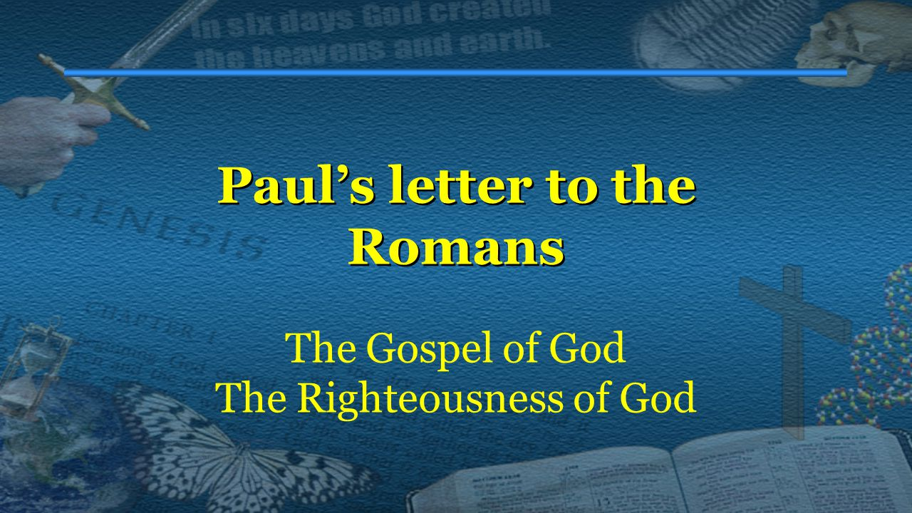 Paul's letter to the Romans The Gospel of God The Righteousness of God