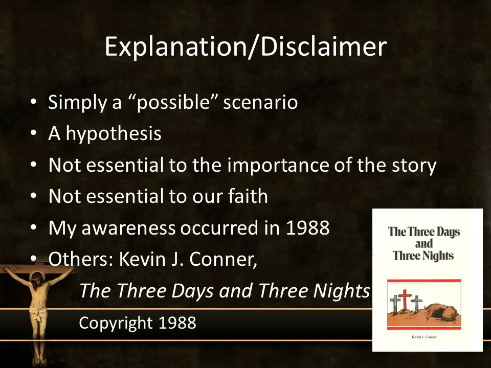 Explanation/Disclaimer Simply a possible scenario A hypothesis Not essential to the importance of the story Not essential to our faith My awareness occurred in 1988 Others: Kevin J.