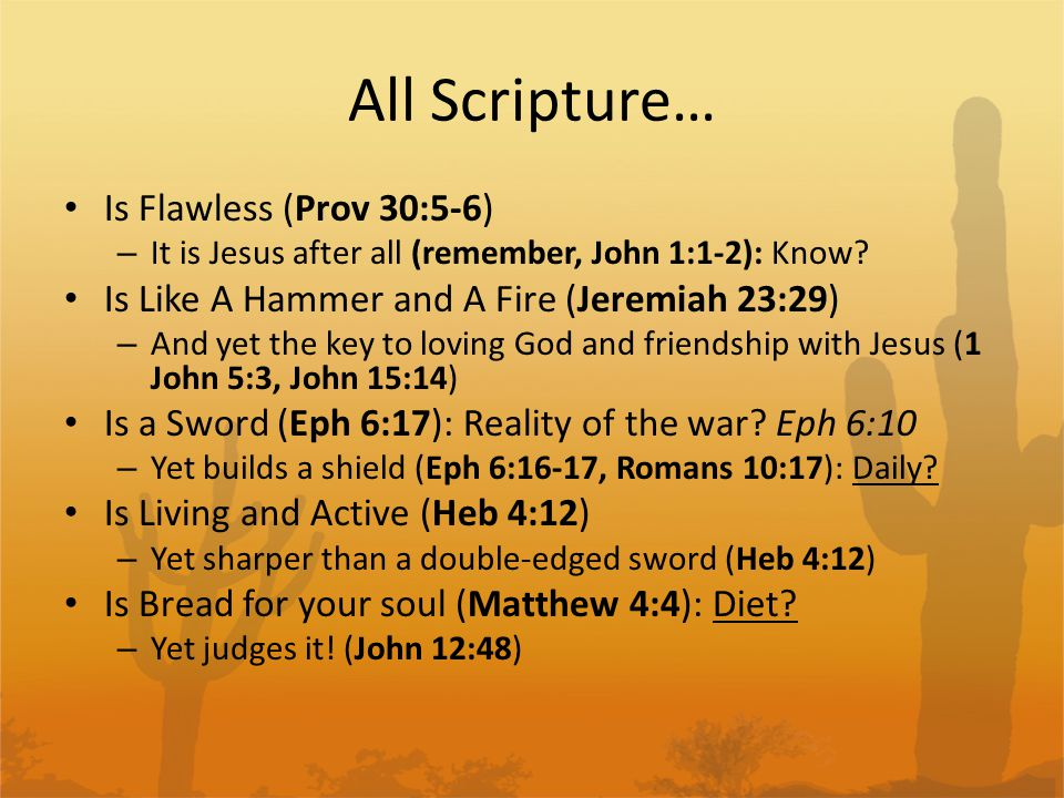 All Scripture… Is Flawless (Prov 30:5-6) – It is Jesus after all (remember, John 1:1-2): Know.