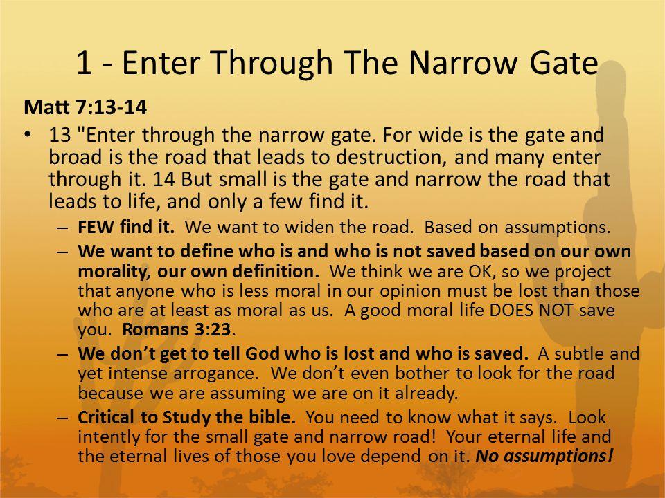 1 - Enter Through The Narrow Gate Matt 7:13-14 13 Enter through the narrow gate.