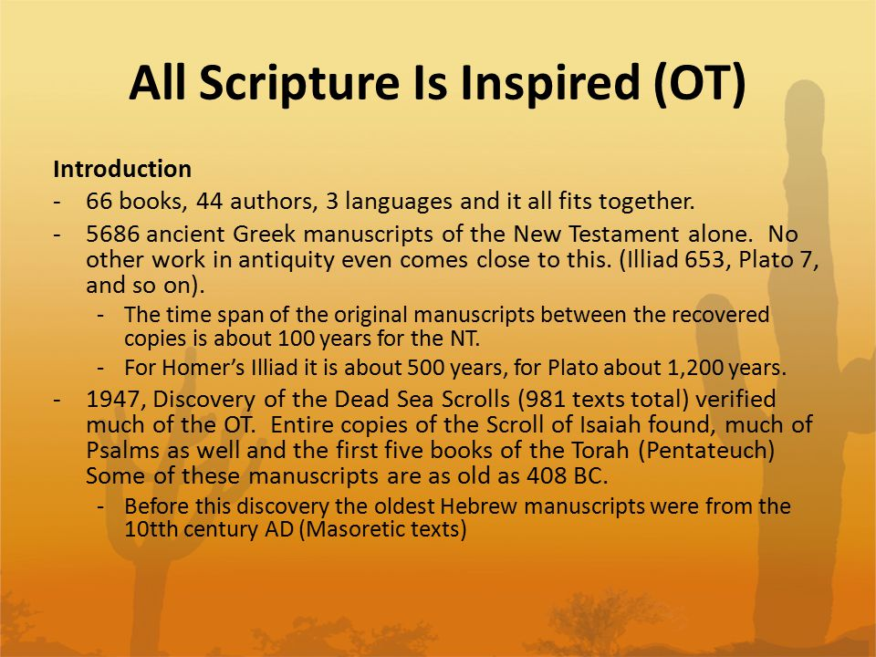 All Scripture Is Inspired (OT) Introduction -66 books, 44 authors, 3 languages and it all fits together. -5686 ancient Greek manuscripts of the New Te