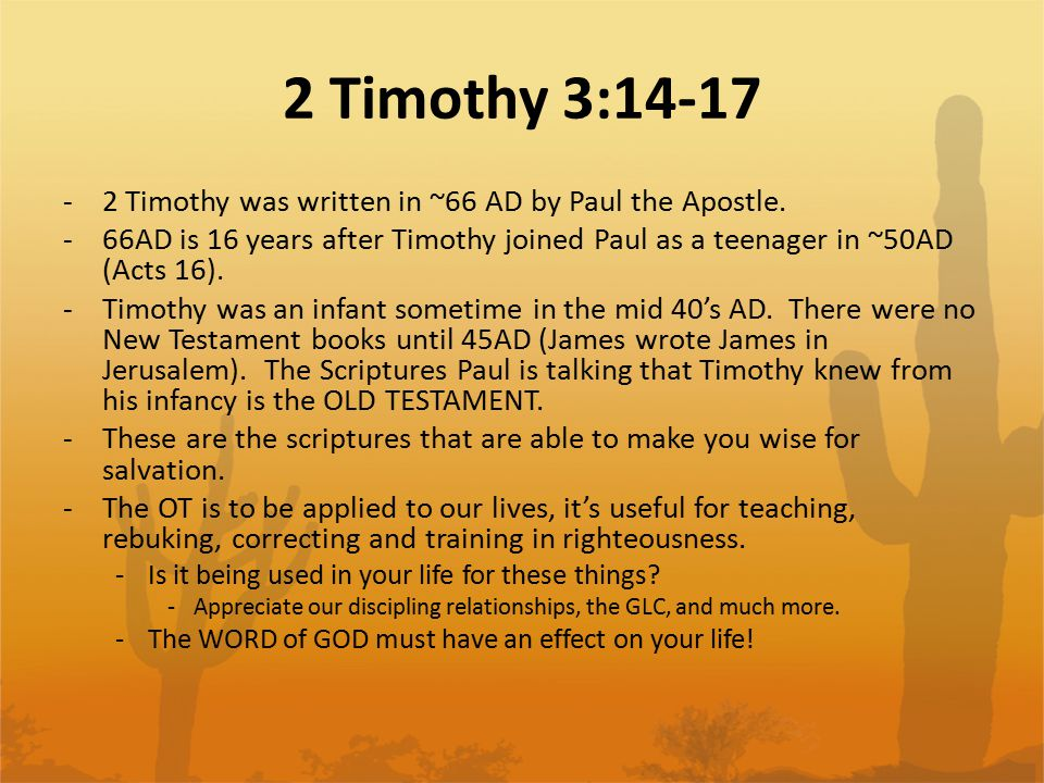 2 Timothy 3:14-17 -2 Timothy was written in ~66 AD by Paul the Apostle. -66AD is 16 years after Timothy joined Paul as a teenager in ~50AD (Acts 16).