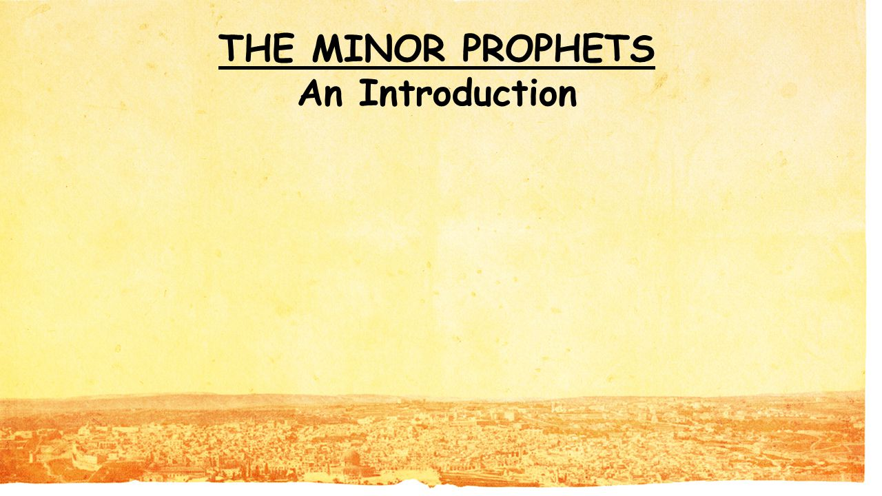 THE MINOR PROPHETS An Introduction