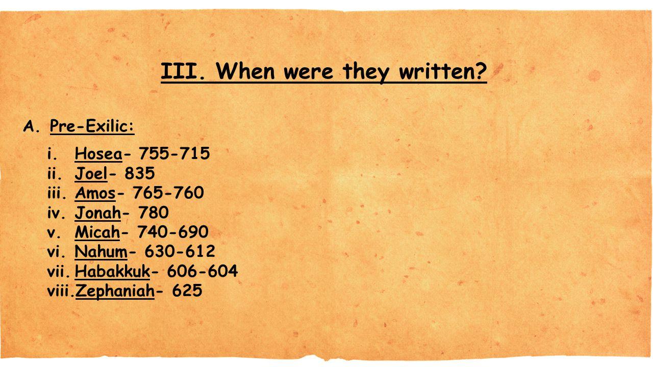 III. When were they written.