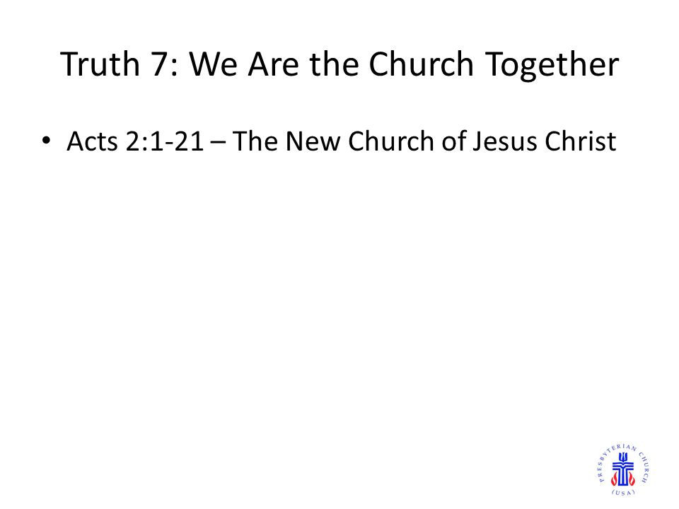 Truth 7: We Are the Church Together Acts 2:1-21 – The New Church of Jesus Christ