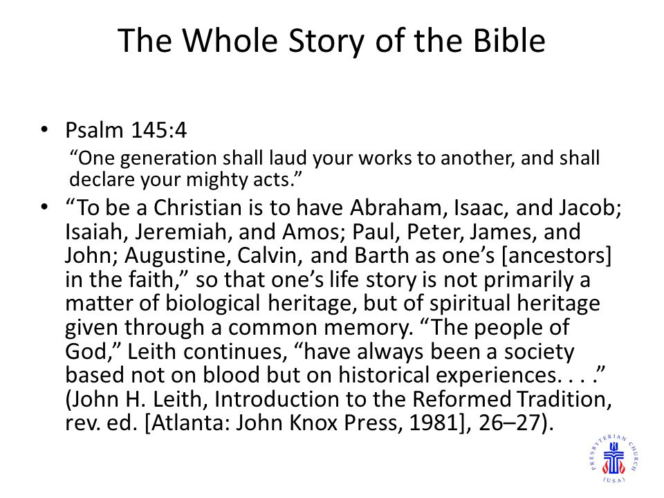 "The Whole Story of the Bible Psalm 145:4 ""One generation shall laud your works to another, and shall declare your mighty acts."" ""To be a Christian is"