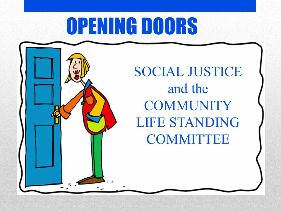 SOCIAL JUSTICE and the COMMUNITY LIFE STANDING COMMITTEE OPENING DOORS