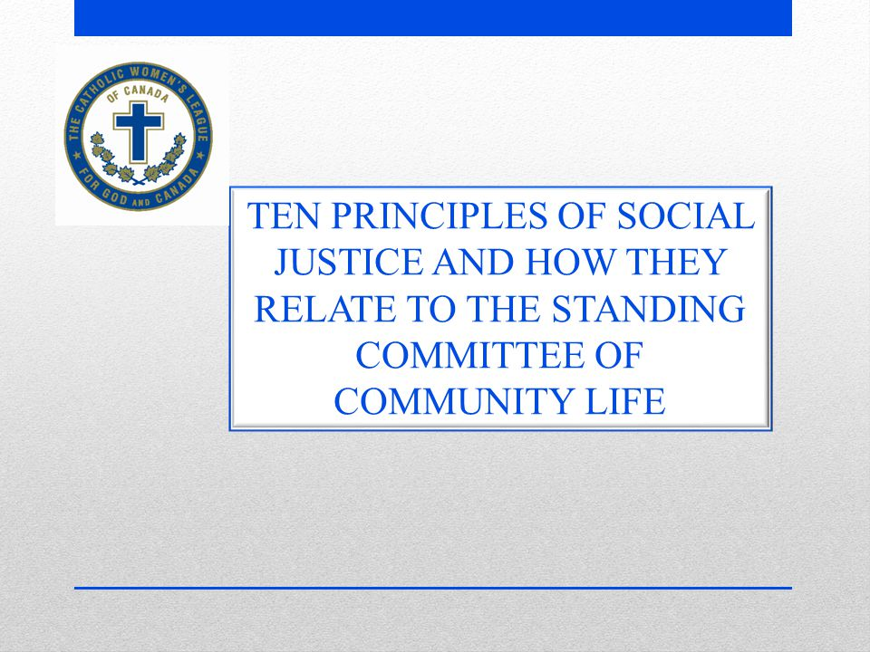 TEN PRINCIPLES OF SOCIAL JUSTICE AND HOW THEY RELATE TO THE STANDING COMMITTEE OF COMMUNITY LIFE