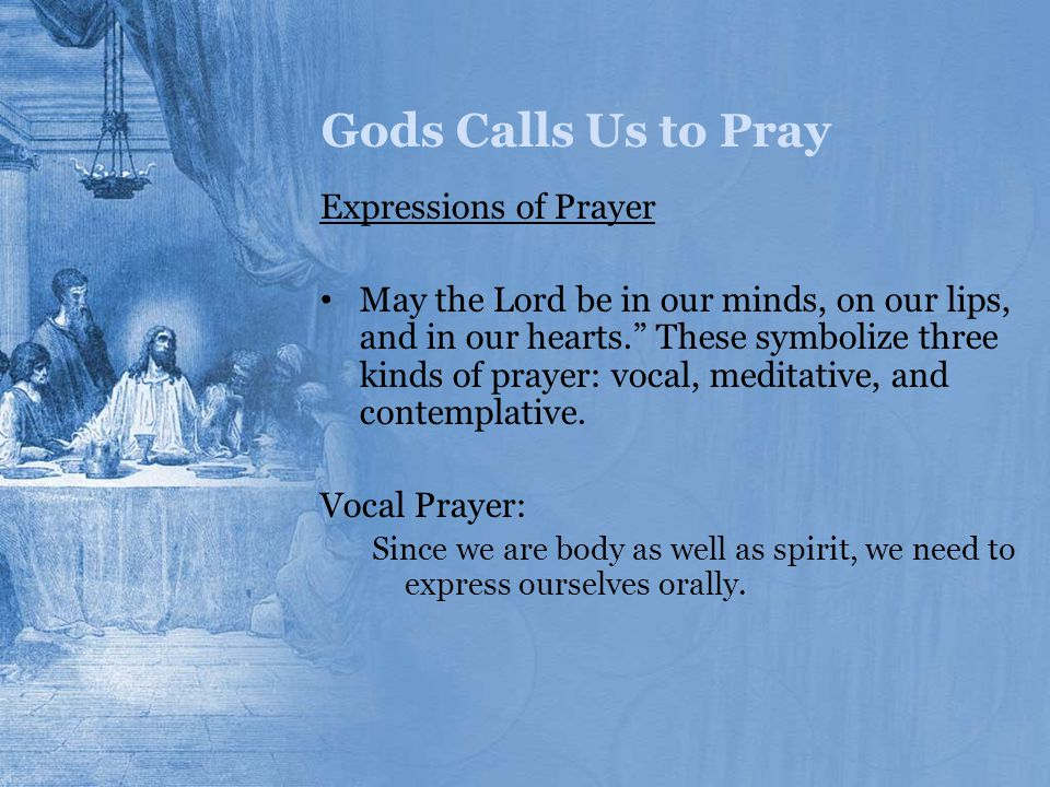 """Gods Calls Us to Pray Expressions of Prayer May the Lord be in our minds, on our lips, and in our hearts."""" These symbolize three kinds of prayer: voca"""