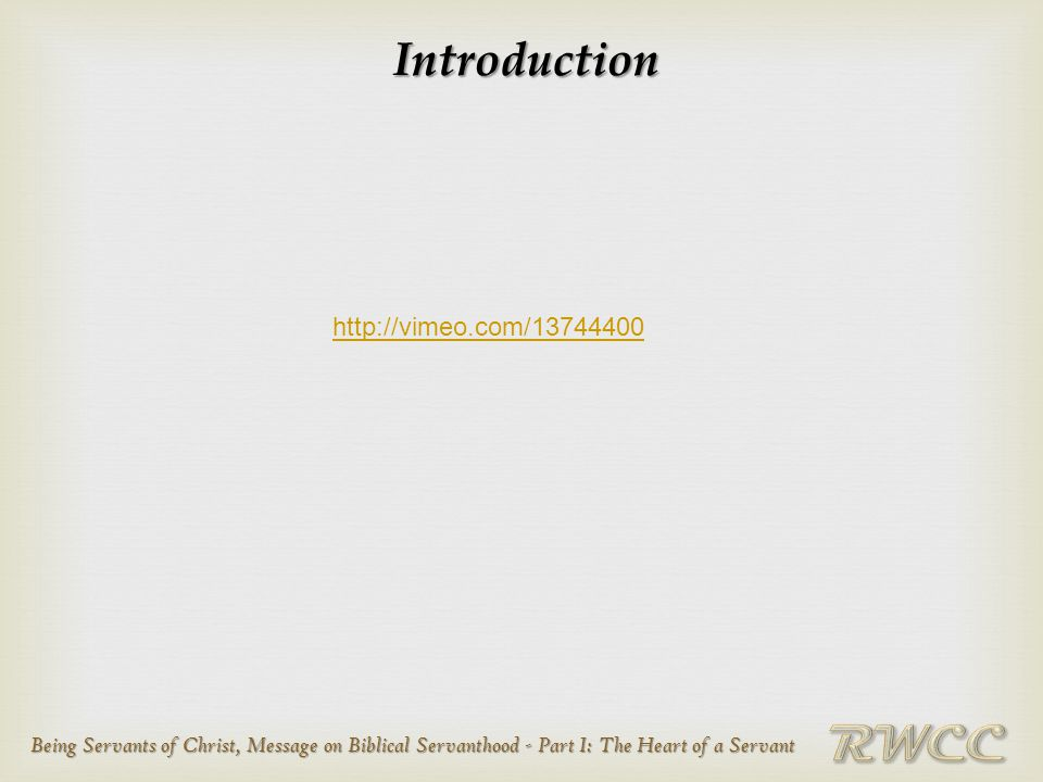 Being Servants of Christ, Message on Biblical Servanthood - Part I: The Heart of a Servant Introduction http://vimeo.com/13744400