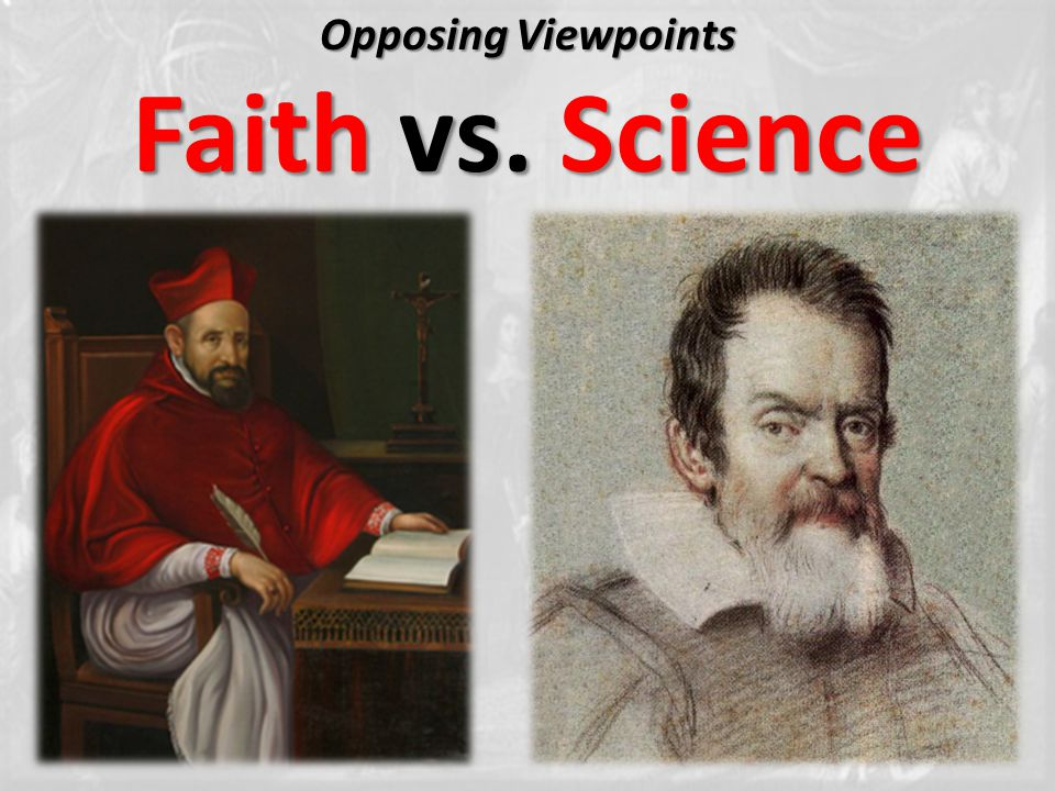 Opposing Viewpoints Faith vs. Science