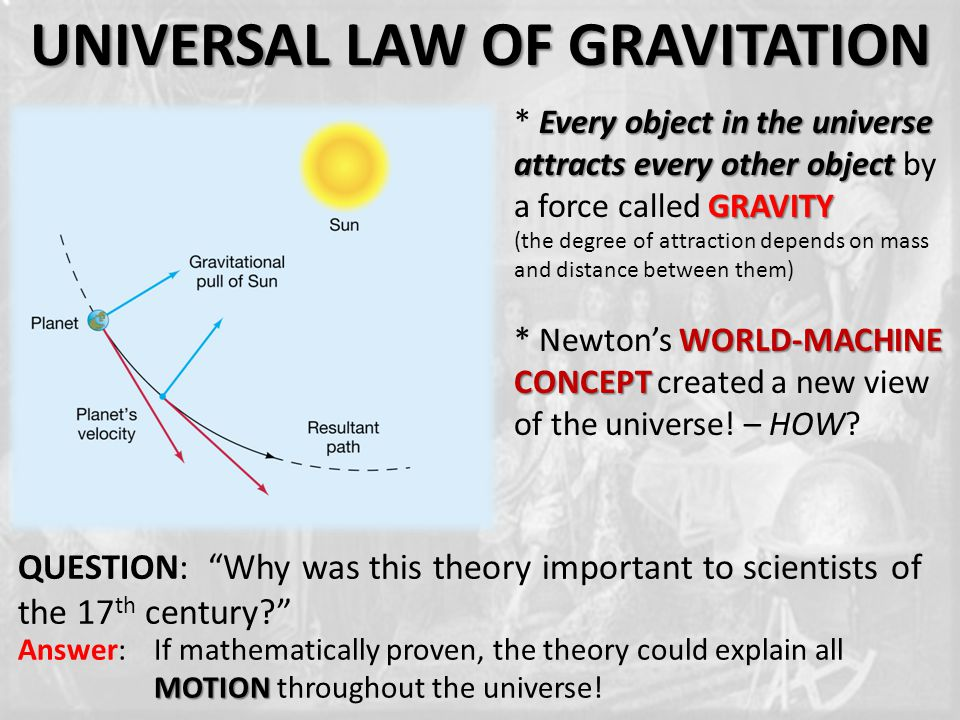 UNIVERSAL LAW OF GRAVITATION Everyobject inthe universe attracts every otherobject GRAVITY * Every object in the universe attracts every other object