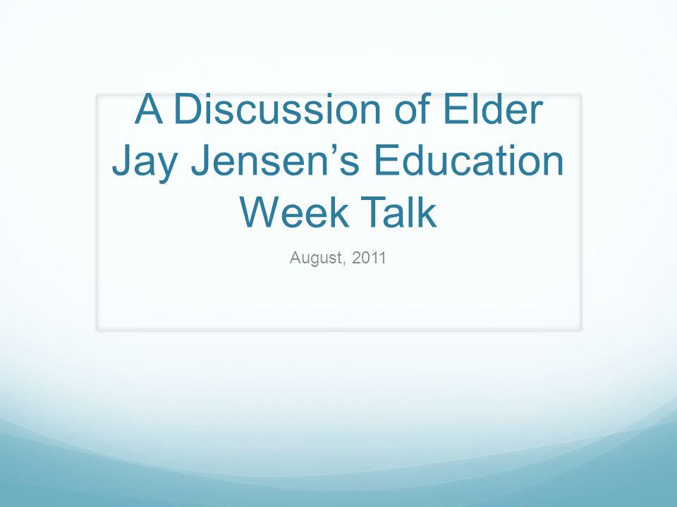 A Discussion of Elder Jay Jensen's Education Week Talk August, 2011