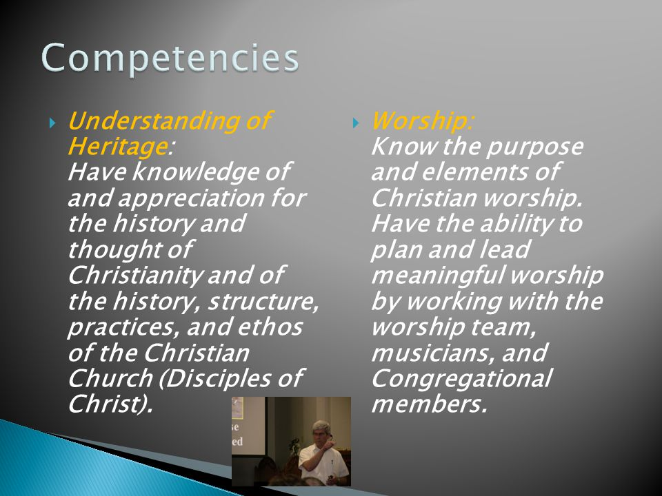  Understanding of Heritage: Have knowledge of and appreciation for the history and thought of Christianity and of the history, structure, practices, and ethos of the Christian Church (Disciples of Christ).