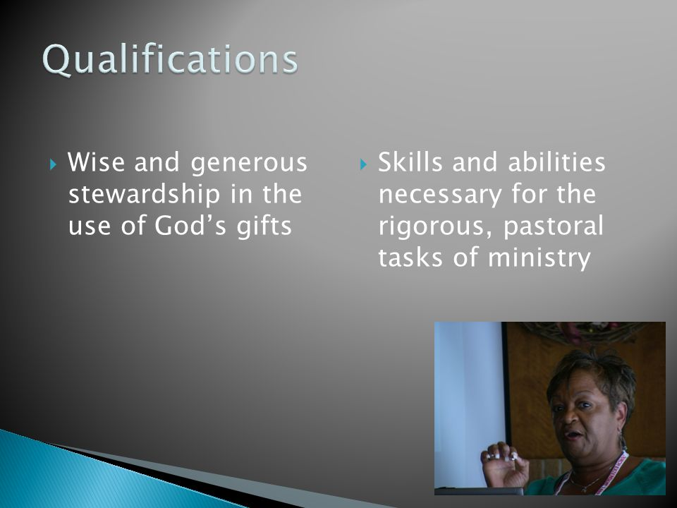  Wise and generous stewardship in the use of God's gifts  Skills and abilities necessary for the rigorous, pastoral tasks of ministry