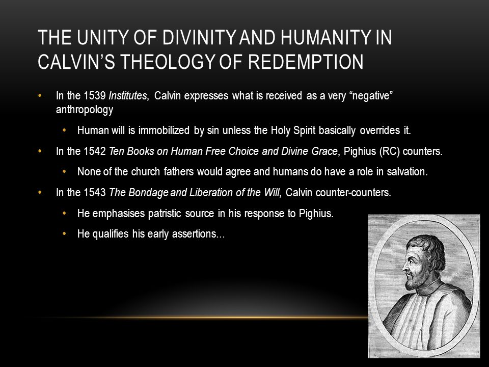 """THE UNITY OF DIVINITY AND HUMANITY IN CALVIN'S THEOLOGY OF REDEMPTION In the 1539 Institutes, Calvin expresses what is received as a very """"negative"""" a"""