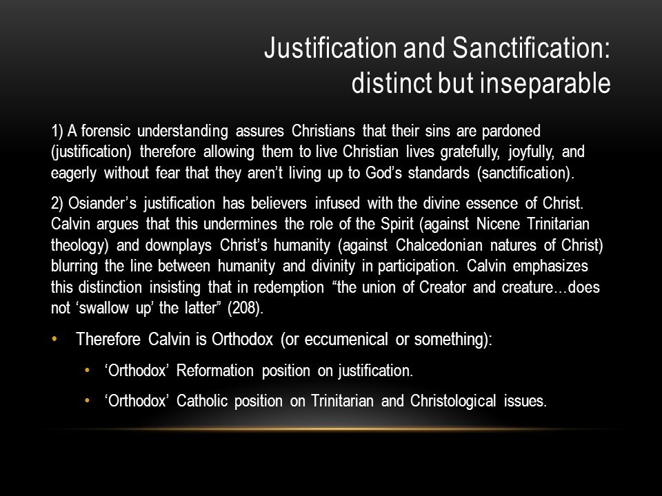 Justification and Sanctification: distinct but inseparable 1) A forensic understanding assures Christians that their sins are pardoned (justification)