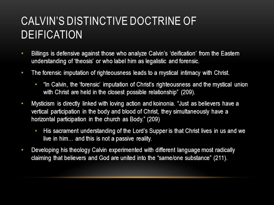 CALVIN'S DISTINCTIVE DOCTRINE OF DEIFICATION Billings is defensive against those who analyze Calvin's 'deification' from the Eastern understanding of
