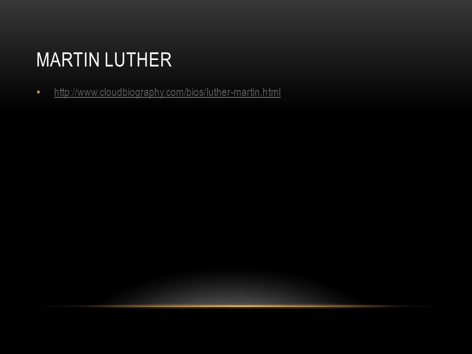 MARTIN LUTHER http://www.cloudbiography.com/bios/luther-martin.html