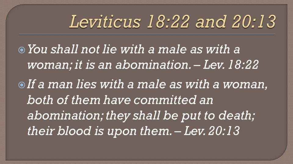  You shall not lie with a male as with a woman; it is an abomination.