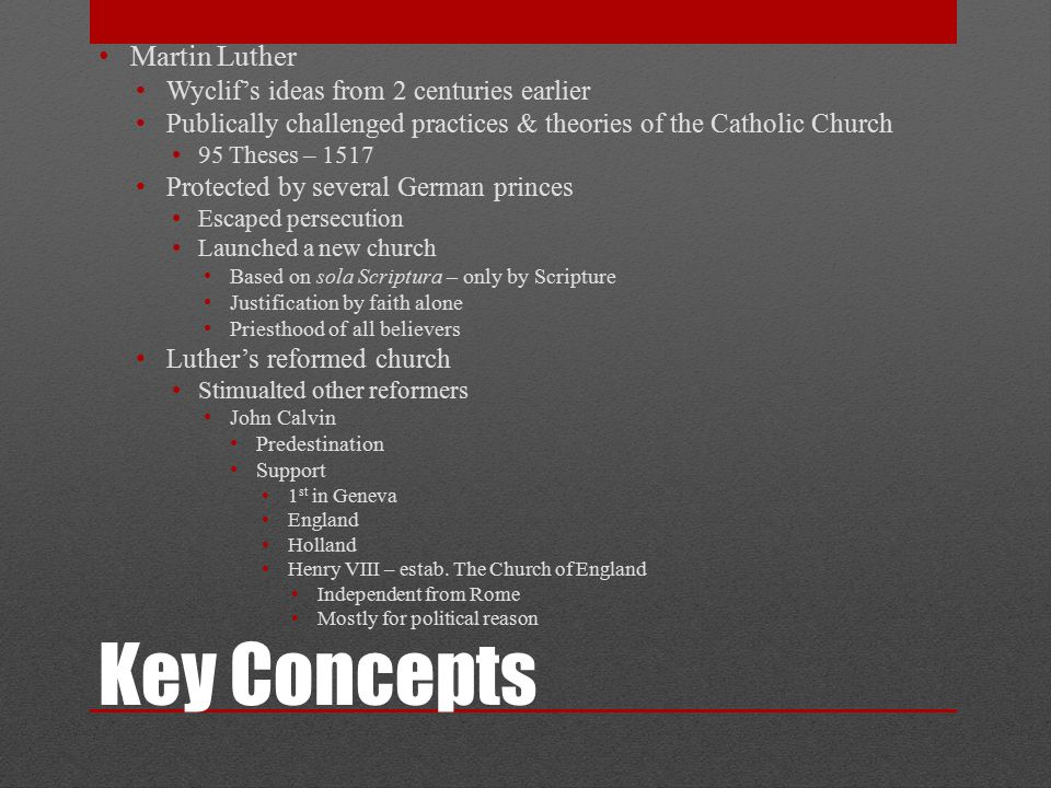 Key Concepts Luther's reformed church Stimulated other reformers John Calvin Predestination Support 1 st in Geneva England Holland Henry VIII – estab.