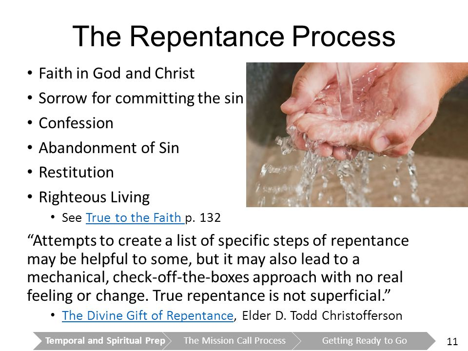 11 The Repentance Process Faith in God and Christ Sorrow for committing the sin Confession Abandonment of Sin Restitution Righteous Living See True to the Faith p.