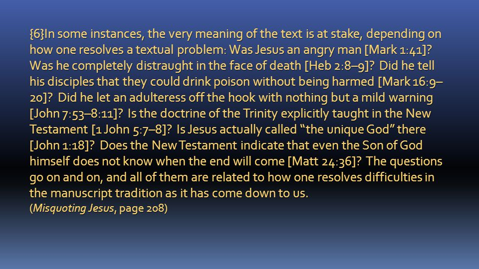 {6}In some instances, the very meaning of the text is at stake, depending on how one resolves a textual problem: Was Jesus an angry man [Mark 1:41].