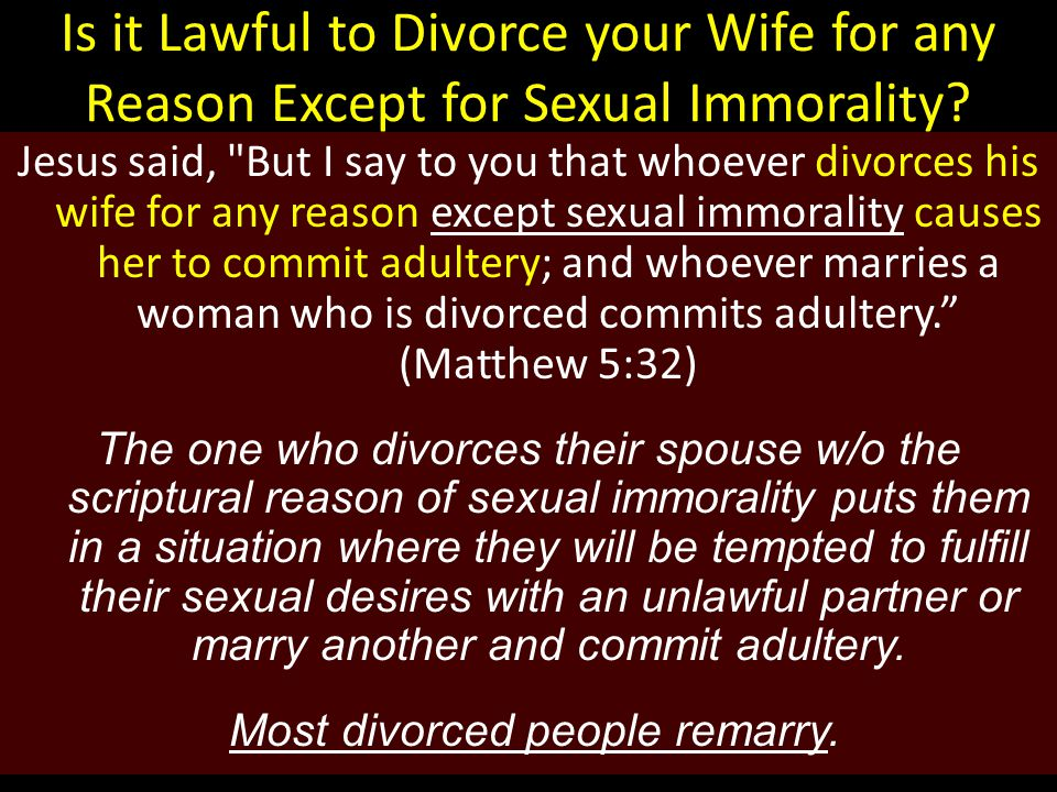 Is it Lawful to Divorce your Wife for any Reason Except for Sexual Immorality? Jesus said,