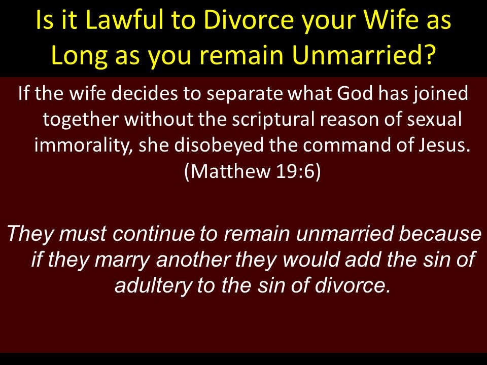 Is it Lawful to Divorce your Wife as Long as you remain Unmarried.