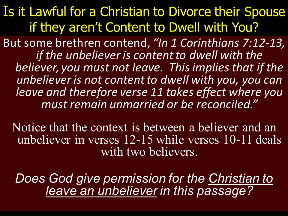 "I s it Lawful for a Christian to Divorce their Spouse if they aren't Content to Dwell with You? But some brethren contend, ""In 1 Corinthians 7:12-13,"