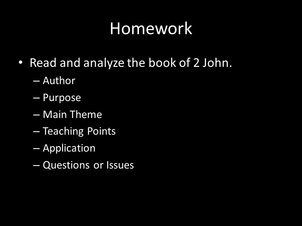 Homework Read and analyze the book of 2 John.