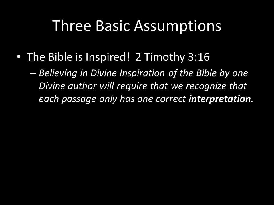 Three Basic Assumptions The Bible is Inspired.