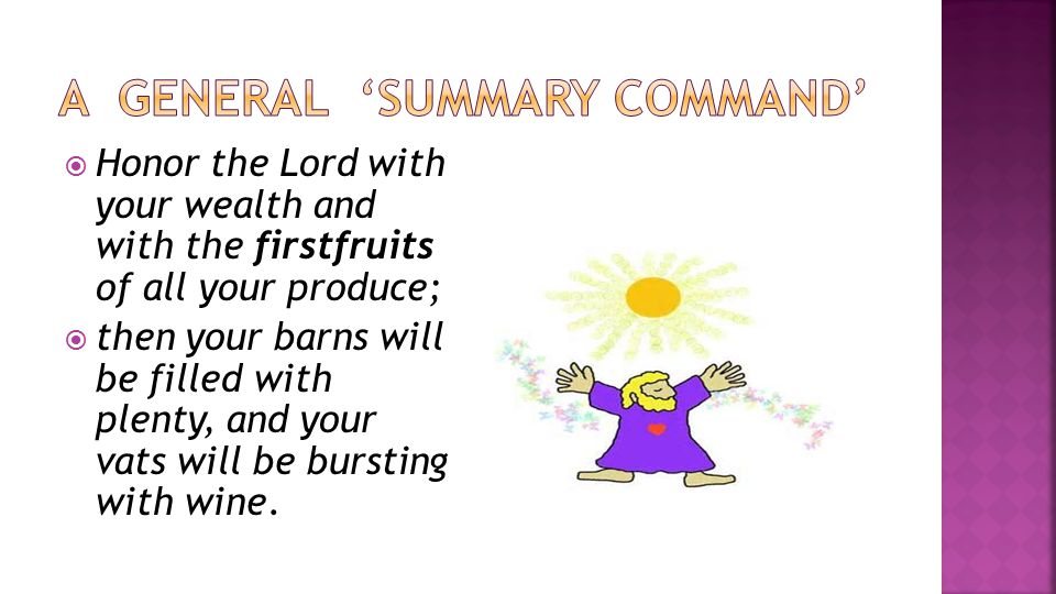  Honor the Lord with your wealth and with the firstfruits of all your produce;  then your barns will be filled with plenty, and your vats will be bursting with wine.