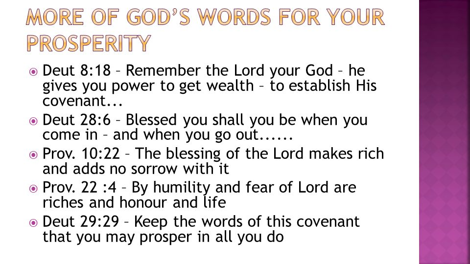  Deut 8:18 – Remember the Lord your God – he gives you power to get wealth – to establish His covenant...
